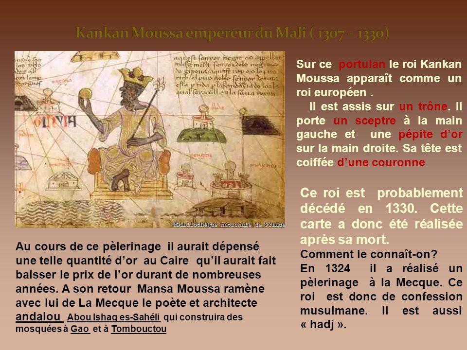 Sur ce portulan le roi Kankan Moussa apparaît comme un roi européen. Il est assis sur un trône. Il porte un sceptre à la main gauche et une pépite dor