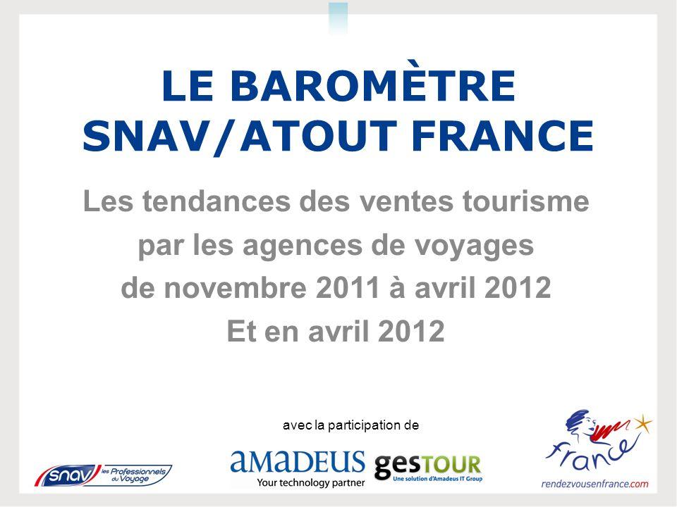 LE BAROMÈTRE SNAV/ATOUT FRANCE Les tendances des ventes tourisme par les agences de voyages de novembre 2011 à avril 2012 Et en avril 2012 avec la participation de
