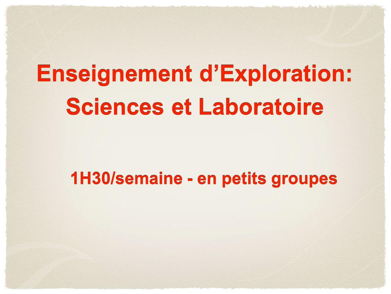 Enseignement dExploration: Sciences et Laboratoire Enseignement dExploration: Sciences et Laboratoire 1H30/semaine - en petits groupes