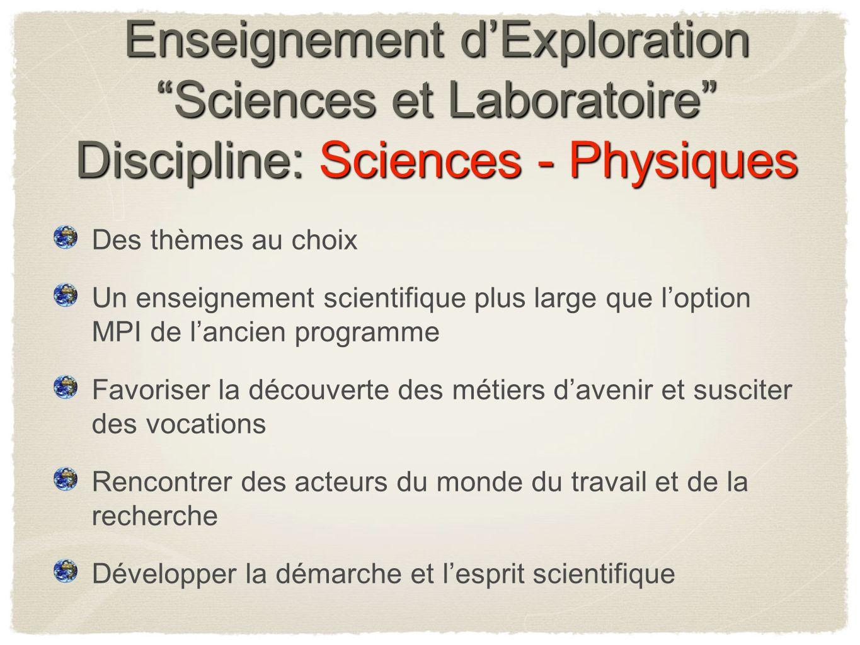 Enseignement dExploration Sciences et Laboratoire Discipline: Sciences - Physiques Des thèmes au choix Un enseignement scientifique plus large que lop