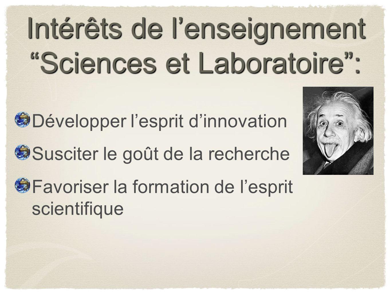 Intérêts de lenseignement Sciences et Laboratoire: Développer lesprit dinnovation Susciter le goût de la recherche Favoriser la formation de lesprit s