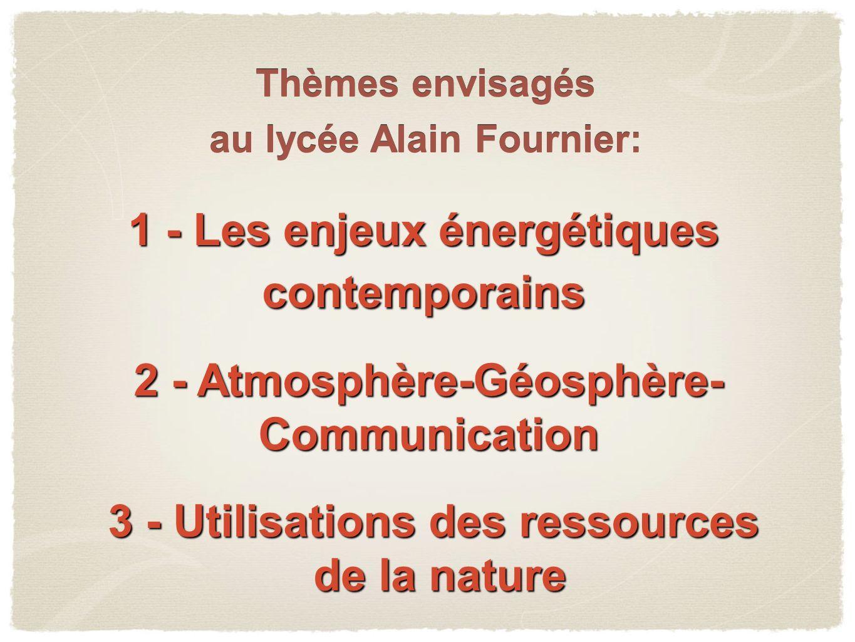 1 - Les enjeux énergétiques contemporains 2 - Atmosphère-Géosphère- Communication 3 - Utilisations des ressources de la nature de la nature Thèmes env