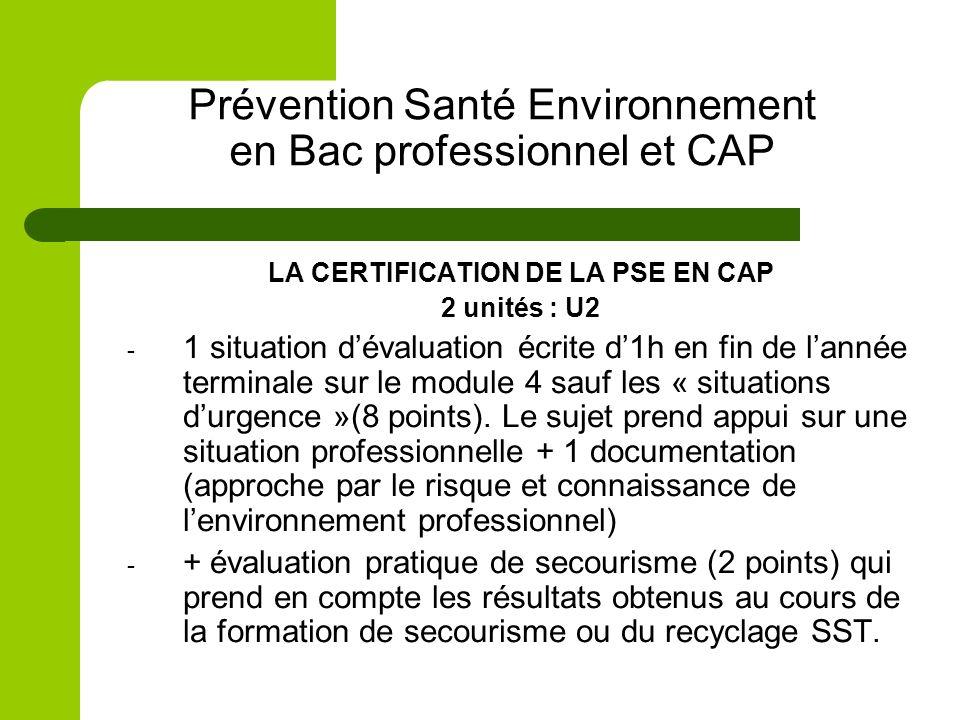 Prévention Santé Environnement en Bac professionnel et CAP LA CERTIFICATION DE LA PSE EN CAP 2 unités : U2 - 1 situation dévaluation écrite d1h en fin