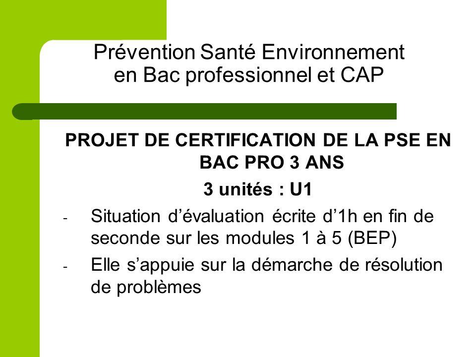 Prévention Santé Environnement en Bac professionnel et CAP PROJET DE CERTIFICATION DE LA PSE EN BAC PRO 3 ANS 3 unités : U1 - Situation dévaluation éc