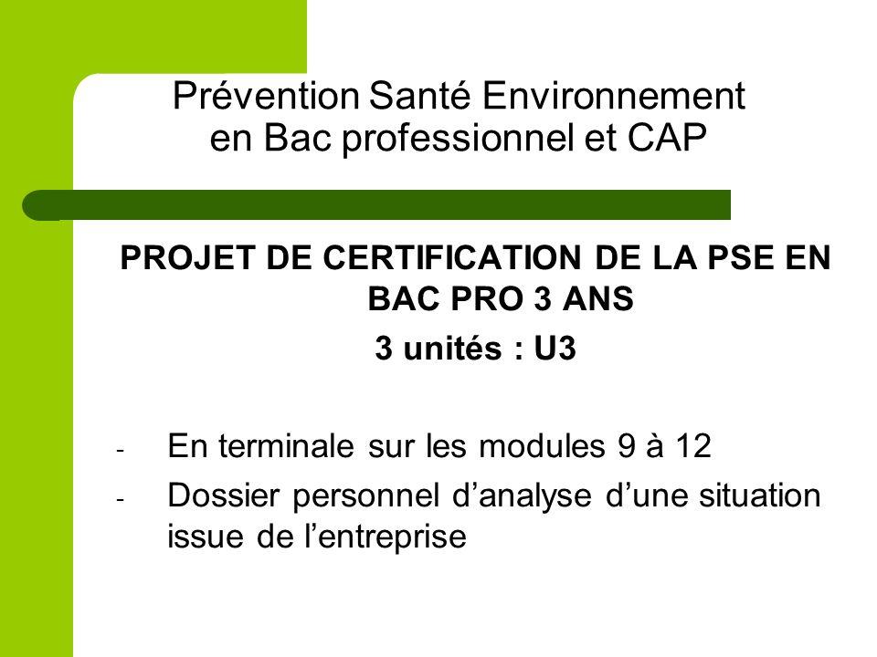 Prévention Santé Environnement en Bac professionnel et CAP PROJET DE CERTIFICATION DE LA PSE EN BAC PRO 3 ANS 3 unités : U3 - En terminale sur les mod