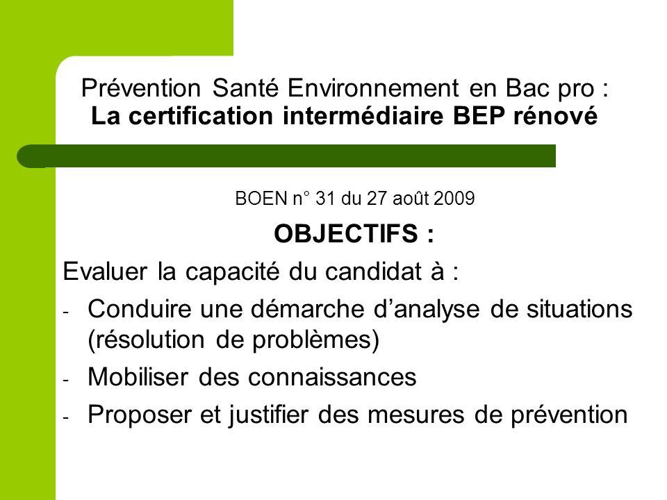 Prévention Santé Environnement en Bac pro : La certification intermédiaire BEP rénové BOEN n° 31 du 27 août 2009 OBJECTIFS : Evaluer la capacité du ca