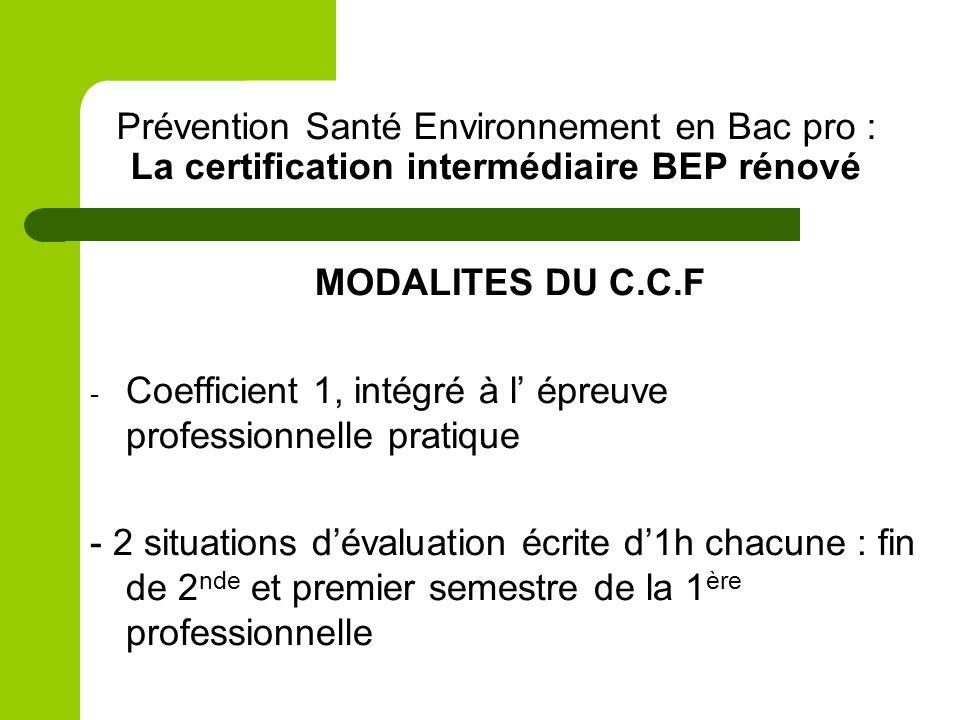 Prévention Santé Environnement en Bac pro : La certification intermédiaire BEP rénové MODALITES DU C.C.F - Coefficient 1, intégré à l épreuve professi