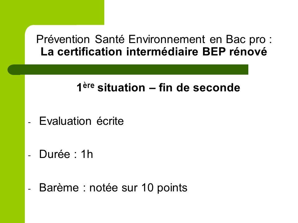 Prévention Santé Environnement en Bac pro : La certification intermédiaire BEP rénové 1 ère situation – fin de seconde - Evaluation écrite - Durée : 1