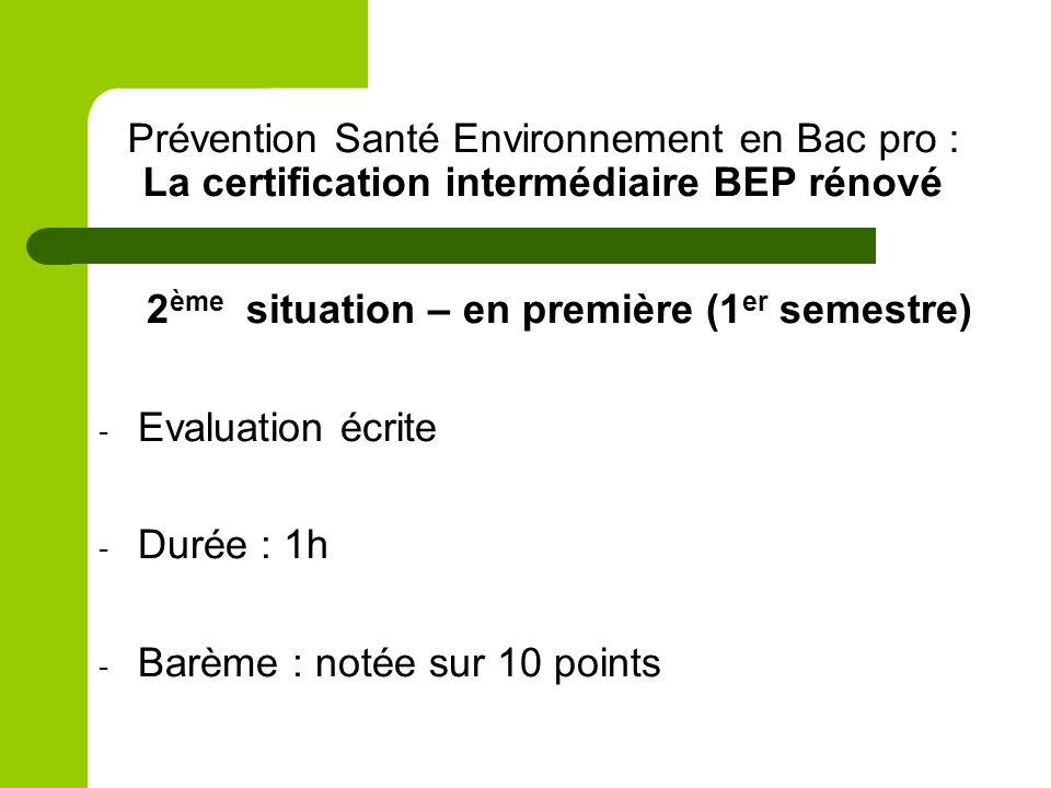 Prévention Santé Environnement en Bac pro : La certification intermédiaire BEP rénové 2 ème situation – en première (1 er semestre) - Evaluation écrit