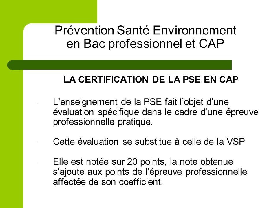 Prévention Santé Environnement en Bac professionnel et CAP LA CERTIFICATION DE LA PSE EN CAP - Lenseignement de la PSE fait lobjet dune évaluation spé