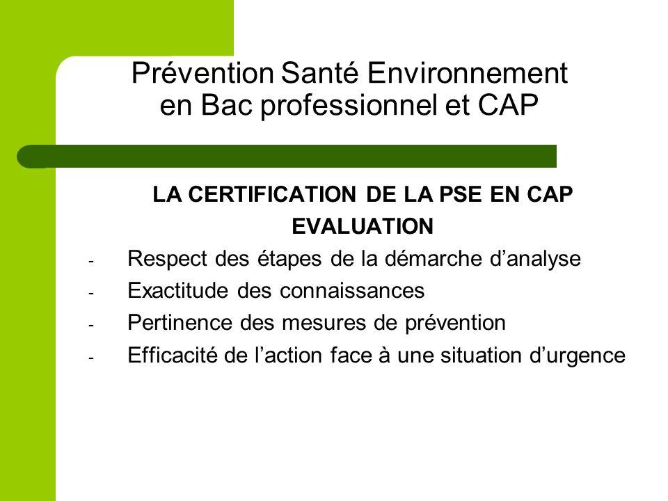 Prévention Santé Environnement en Bac professionnel et CAP LA CERTIFICATION DE LA PSE EN CAP EVALUATION - Respect des étapes de la démarche danalyse -