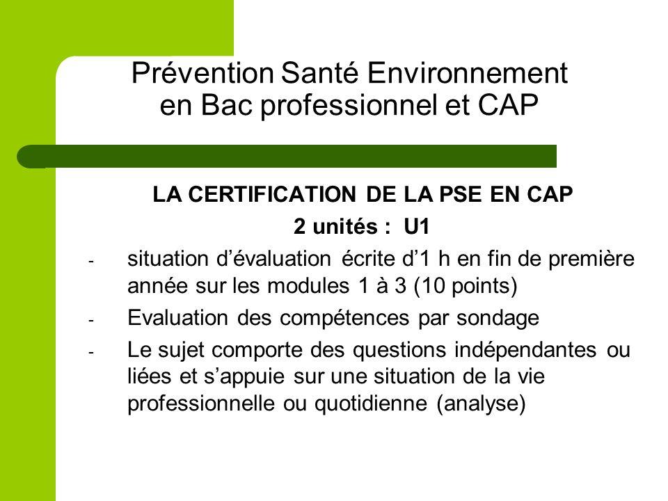 Prévention Santé Environnement en Bac professionnel et CAP LA CERTIFICATION DE LA PSE EN CAP 2 unités : U1 - situation dévaluation écrite d1 h en fin
