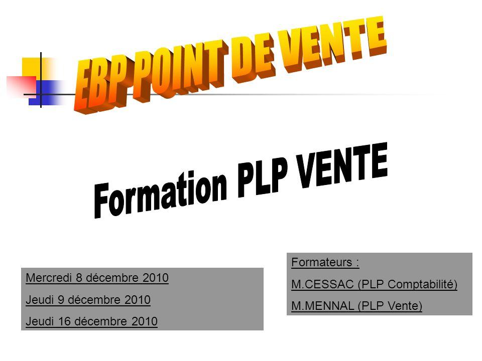 Mercredi 8 décembre 2010 Jeudi 9 décembre 2010 Jeudi 16 décembre 2010 Formateurs : M.CESSAC (PLP Comptabilité) M.MENNAL (PLP Vente)