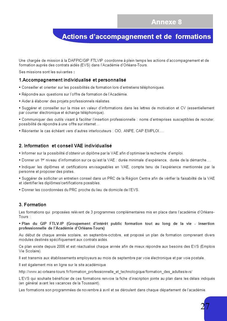 27 Annexe 8 Une chargée de mission à la DAFPIC/GIP FTLVIP coordonne à plein temps les actions daccompagnement et de formation auprès des contrats aidés (EVS) dans lAcadémie dOrléans-Tours.