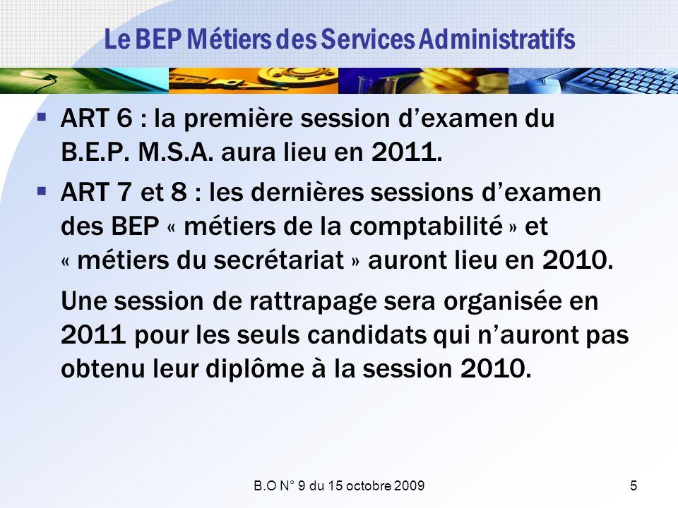 Le BEP Métiers des Services Administratifs ART 6 : la première session dexamen du B.E.P. M.S.A. aura lieu en 2011. ART 7 et 8 : les dernières sessions