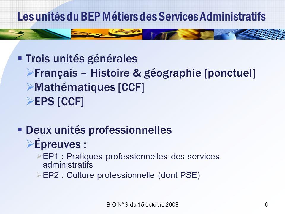 Les unités du BEP Métiers des Services Administratifs Trois unités générales Français – Histoire & géographie [ponctuel] Mathématiques [CCF] EPS [CCF]