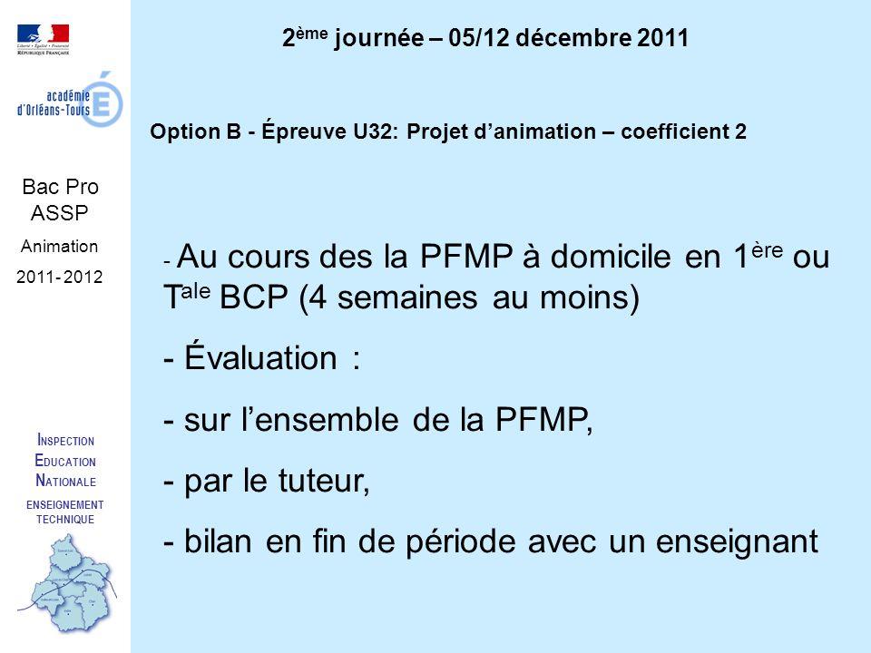 I NSPECTION E DUCATION N ATIONALE ENSEIGNEMENT TECHNIQUE Bac Pro ASSP Animation 2011- 2012 2 ème journée – 05/12 décembre 2011 Option B - Épreuve U32: