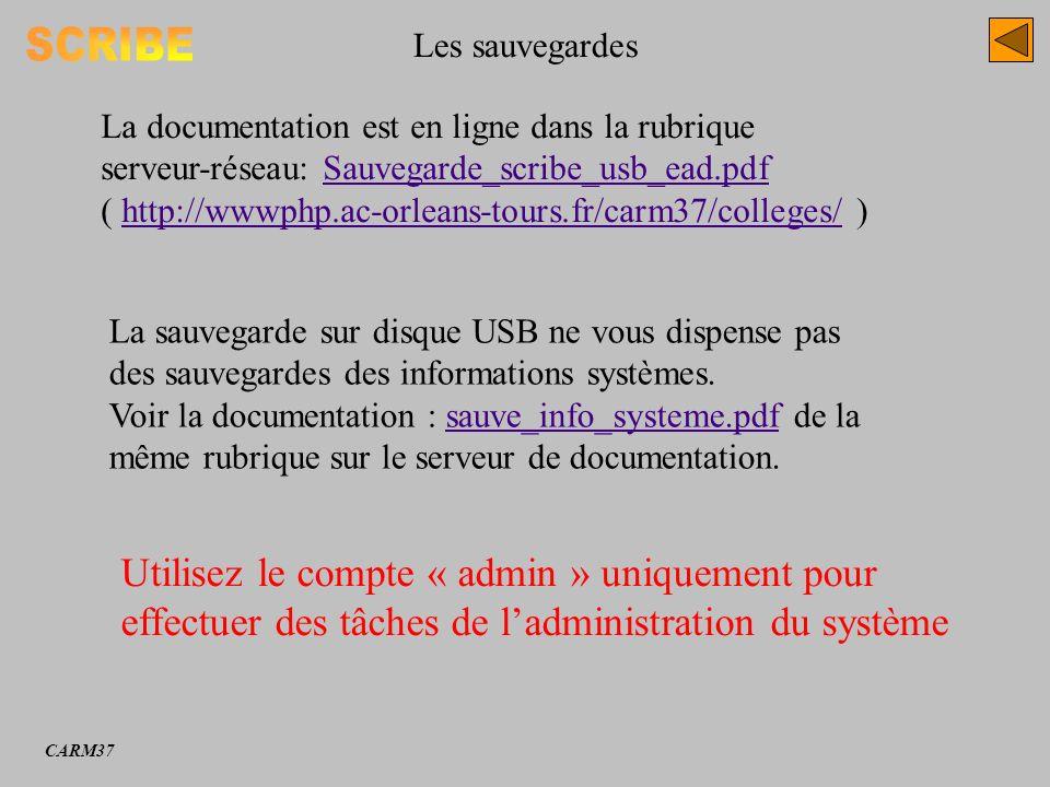Les sauvegardes CARM37 La documentation est en ligne dans la rubrique serveur-réseau: Sauvegarde_scribe_usb_ead.pdfSauvegarde_scribe_usb_ead.pdf ( htt