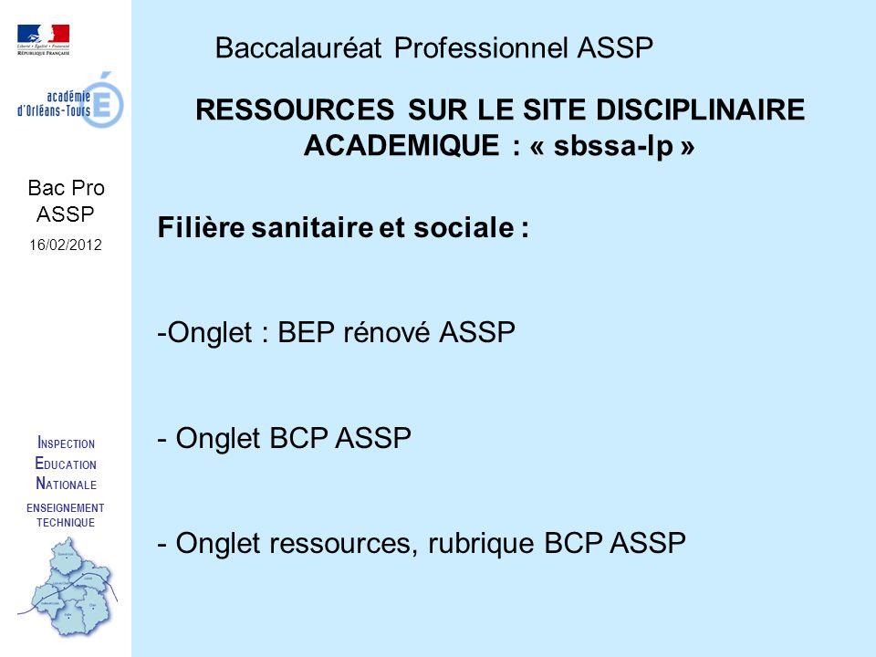 I NSPECTION E DUCATION N ATIONALE ENSEIGNEMENT TECHNIQUE Baccalauréat Professionnel ASSP Bac Pro ASSP 16/02/2012 RESSOURCES SUR LE SITE DISCIPLINAIRE