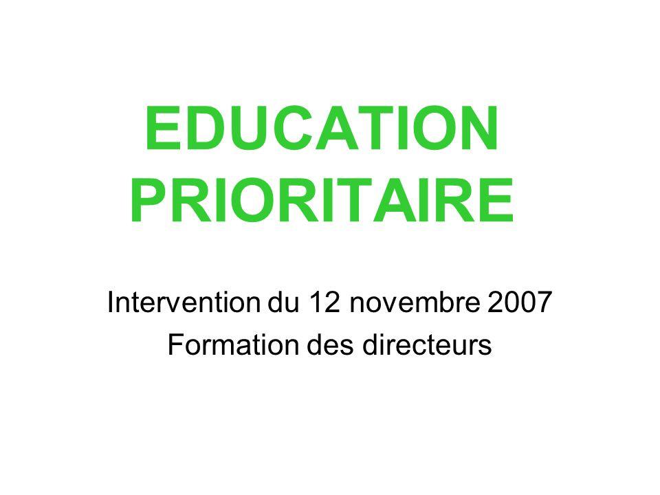EDUCATION PRIORITAIRE Intervention du 12 novembre 2007 Formation des directeurs