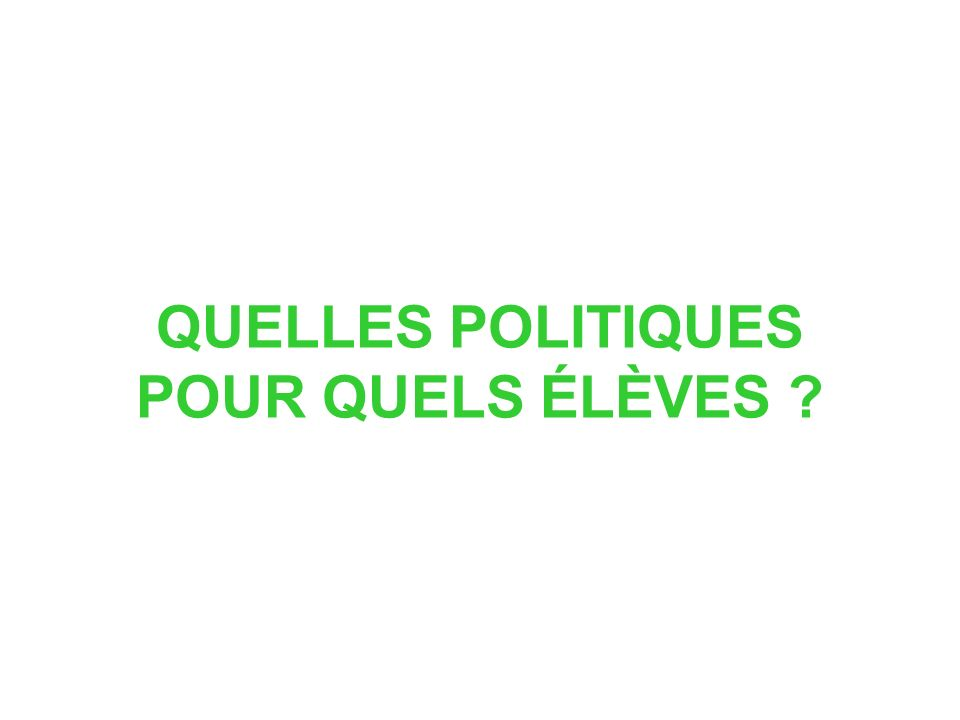 QUELLES POLITIQUES POUR QUELS ÉLÈVES