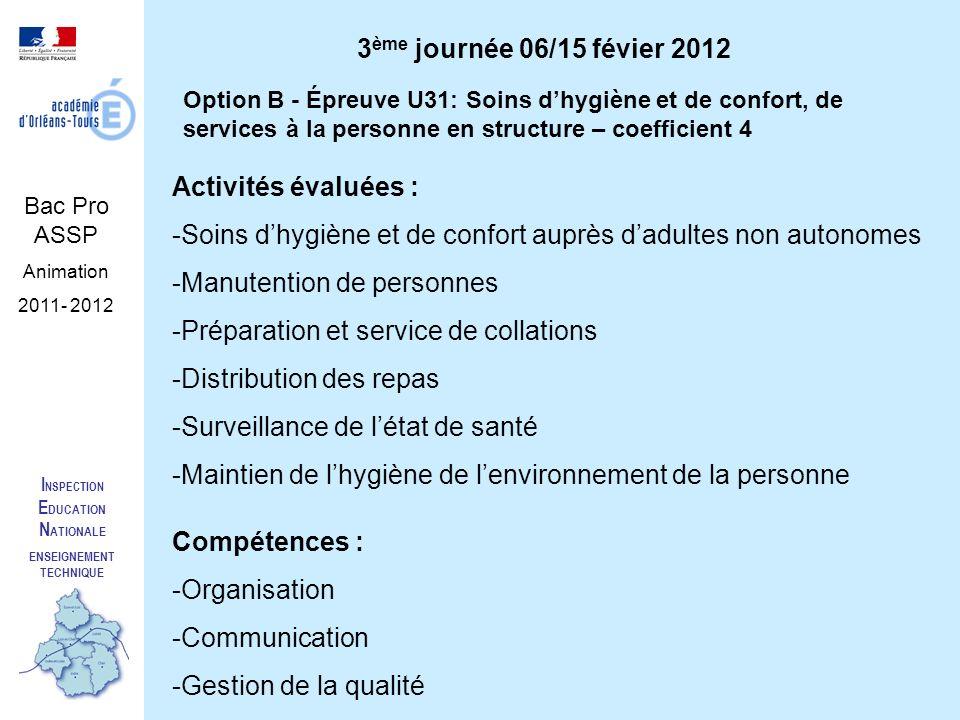 I NSPECTION E DUCATION N ATIONALE ENSEIGNEMENT TECHNIQUE Bac Pro ASSP Animation 2011- 2012 Option B - Épreuve U31: Soins dhygiène et de confort, de se