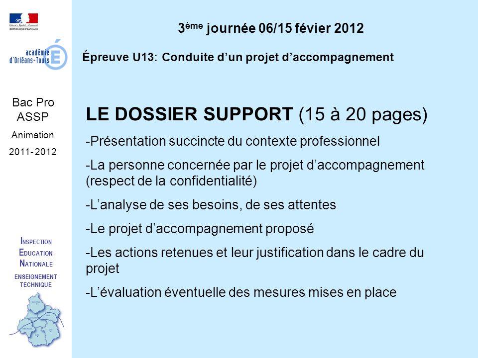 I NSPECTION E DUCATION N ATIONALE ENSEIGNEMENT TECHNIQUE Bac Pro ASSP Animation 2011- 2012 Épreuve U13: Conduite dun projet daccompagnement LE DOSSIER