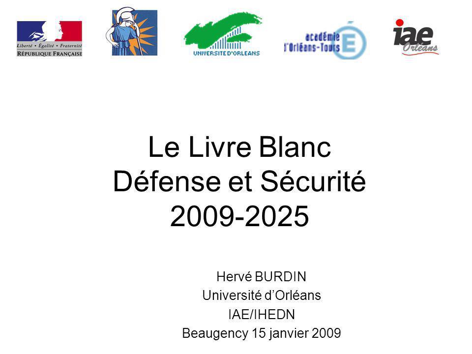 Le Livre Blanc Défense et Sécurité 2009-2025 Hervé BURDIN Université dOrléans IAE/IHEDN Beaugency 15 janvier 2009