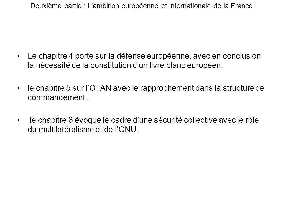 Le chapitre 4 porte sur la défense européenne, avec en conclusion la nécessité de la constitution dun livre blanc européen, le chapitre 5 sur lOTAN av