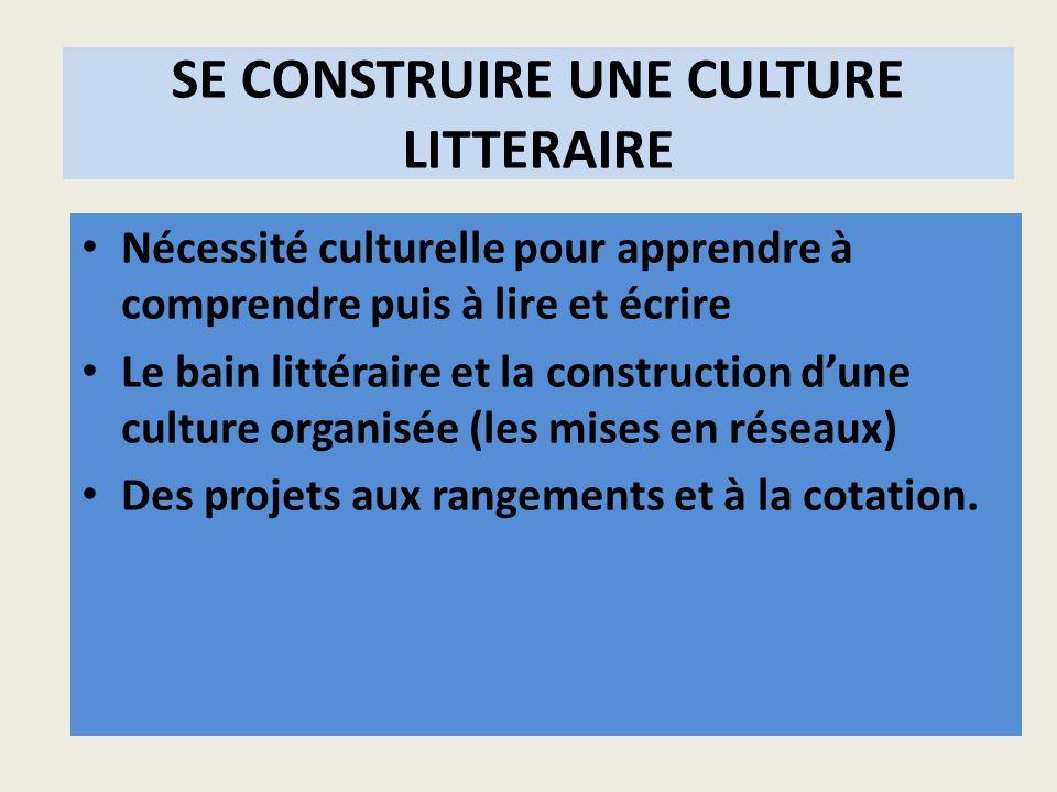 SE CONSTRUIRE UNE CULTURE LITTERAIRE Nécessité culturelle pour apprendre à comprendre puis à lire et écrire Le bain littéraire et la construction dune