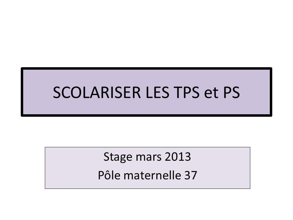 SCOLARISER LES TPS et PS Stage mars 2013 Pôle maternelle 37