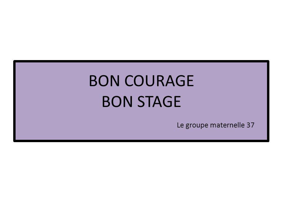 BON COURAGE BON STAGE Le groupe maternelle 37