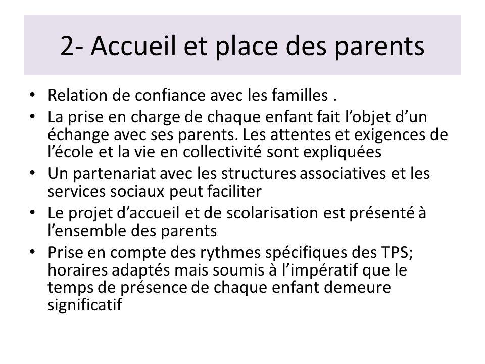2- Accueil et place des parents Relation de confiance avec les familles. La prise en charge de chaque enfant fait lobjet dun échange avec ses parents.