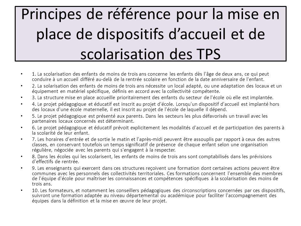Principes de référence pour la mise en place de dispositifs daccueil et de scolarisation des TPS 1. La scolarisation des enfants de moins de trois ans