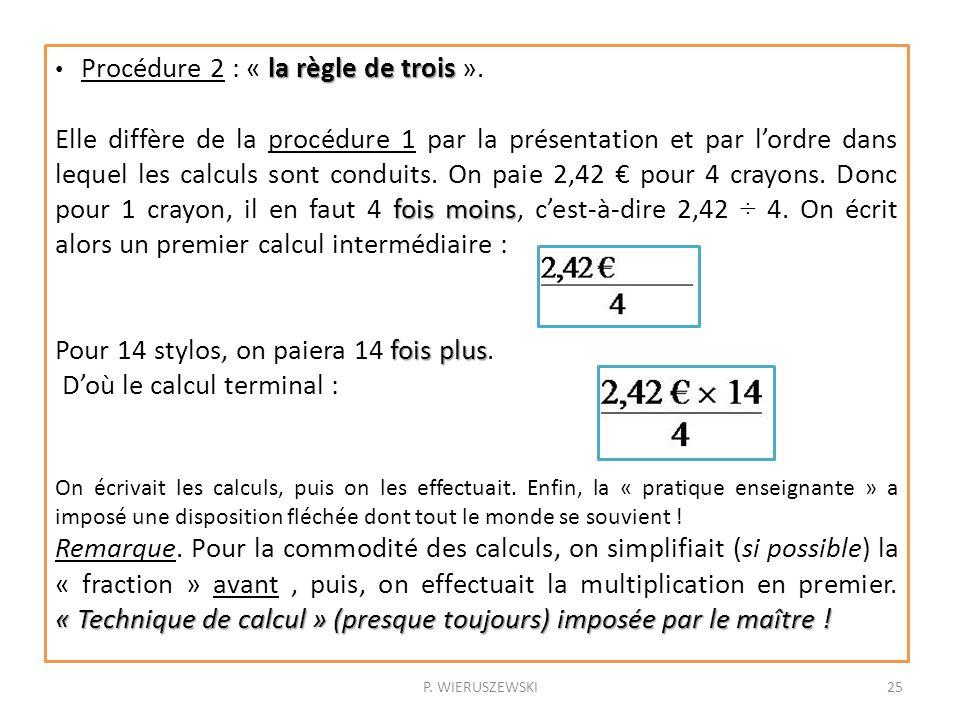 P. WIERUSZEWSKI25 la règle de trois Procédure 2 : « la règle de trois ». fois moins Elle diffère de la procédure 1 par la présentation et par lordre d