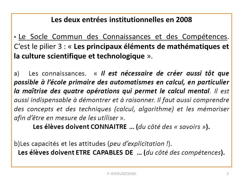 Les deux entrées institutionnelles en 2008 Le Socle Commun des Connaissances et des Compétences. Cest le pilier 3 : « Les principaux éléments de mathé
