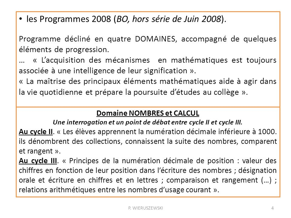 4 les Programmes 2008 (BO, hors série de Juin 2008). Programme décliné en quatre DOMAINES, accompagné de quelques éléments de progression. … « Lacquis