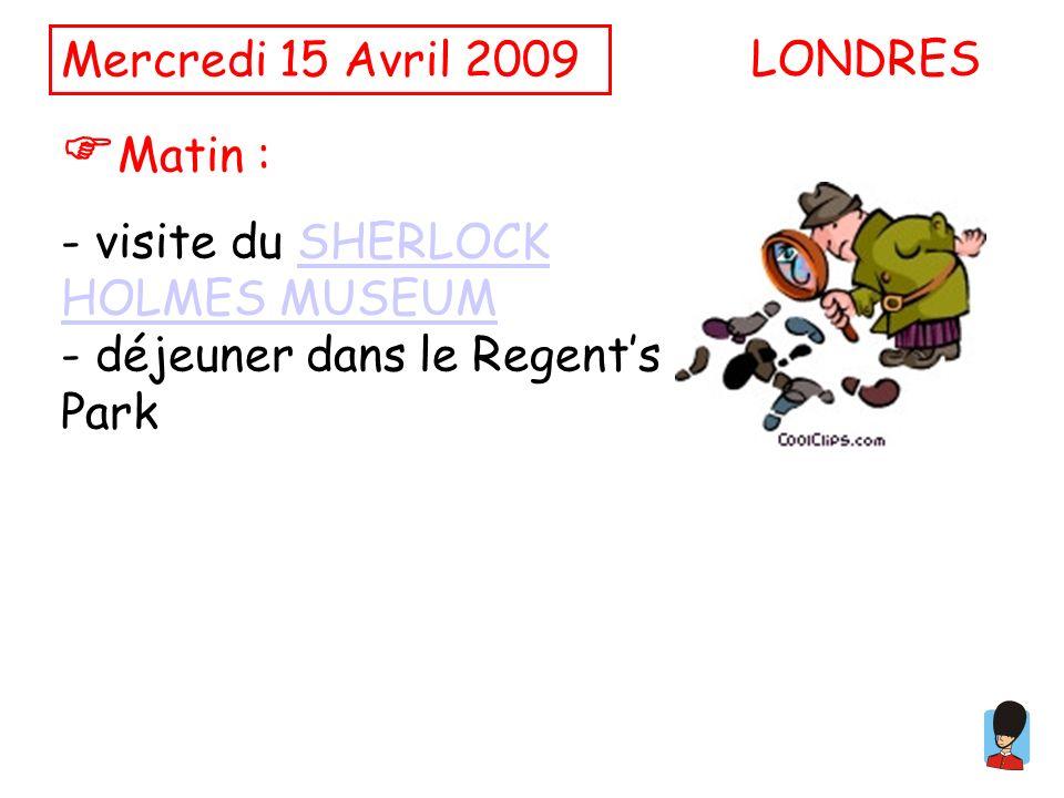 Mercredi 15 Avril 2009 Matin : - visite du SHERLOCK HOLMES MUSEUMSHERLOCK HOLMES MUSEUM - déjeuner dans le Regents Park LONDRES