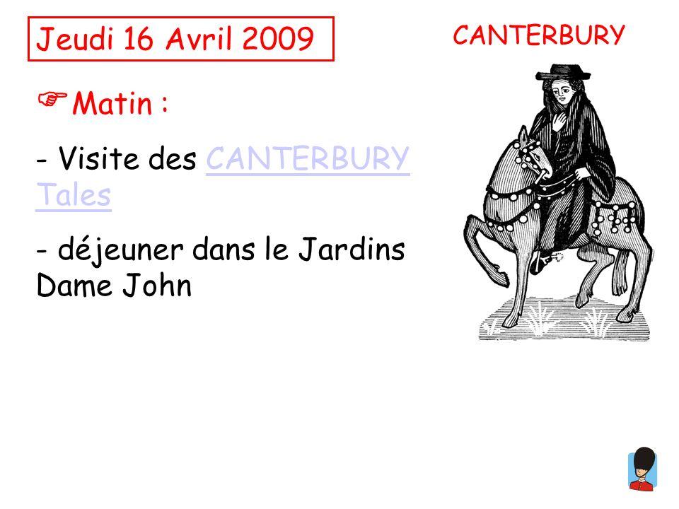 Jeudi 16 Avril 2009 Matin : - Visite des CANTERBURY TalesCANTERBURY Tales - déjeuner dans le Jardins Dame John CANTERBURY