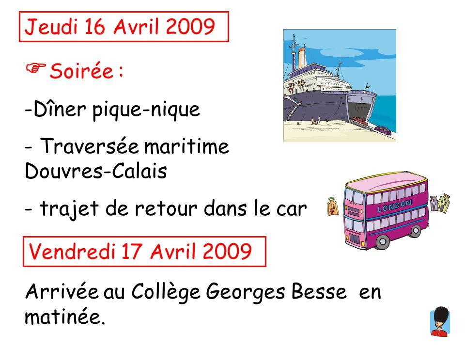 Jeudi 16 Avril 2009 Soirée : -Dîner pique-nique - Traversée maritime Douvres-Calais - trajet de retour dans le car Vendredi 17 Avril 2009 Arrivée au Collège Georges Besse en matinée.