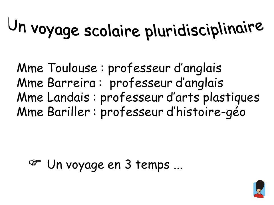 Mme Toulouse : professeur danglais Mme Barreira : professeur danglais Mme Landais : professeur darts plastiques Mme Bariller : professeur dhistoire-géo Un voyage en 3 temps...