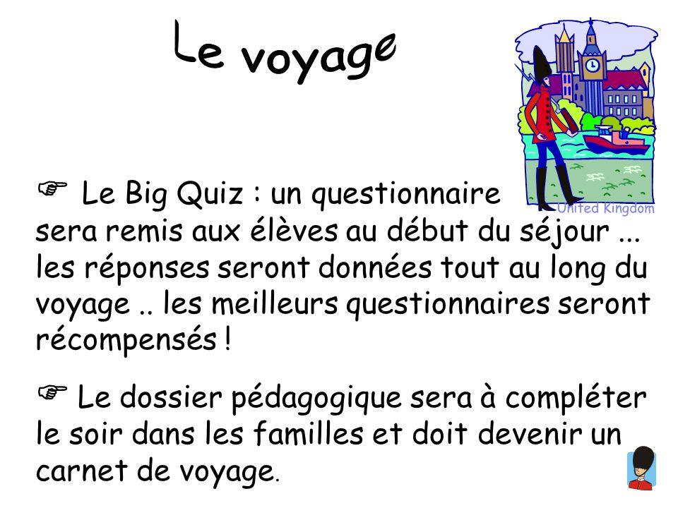 Le Big Quiz : un questionnaire sera remis aux élèves au début du séjour... les réponses seront données tout au long du voyage.. les meilleurs question