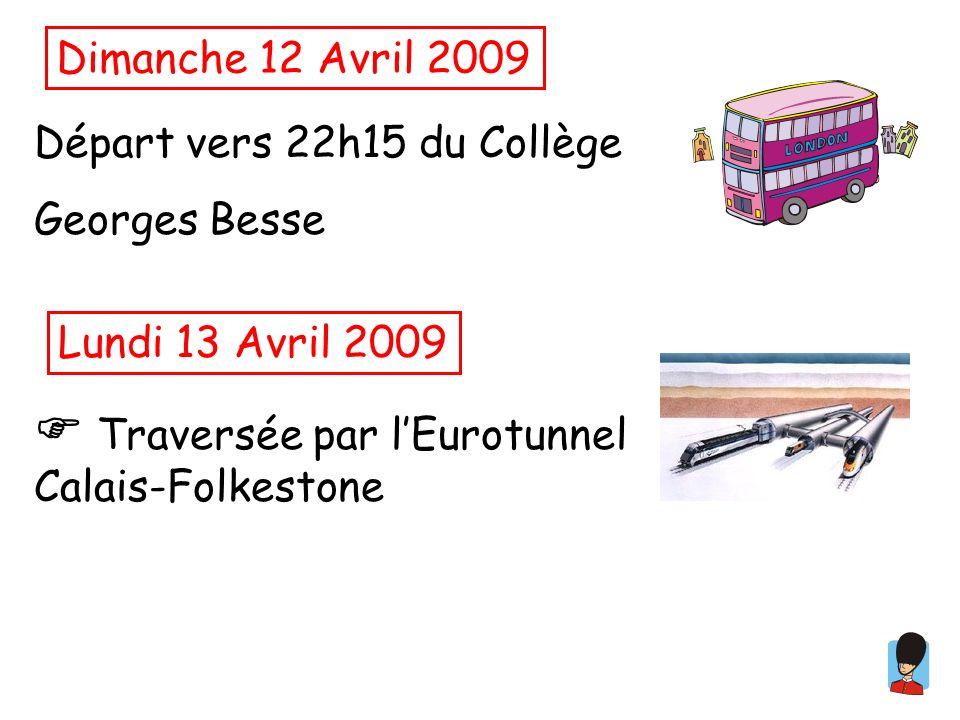 Dimanche 12 Avril 2009 Départ vers 22h15 du Collège Georges Besse Lundi 13 Avril 2009 Traversée par lEurotunnel Calais-Folkestone