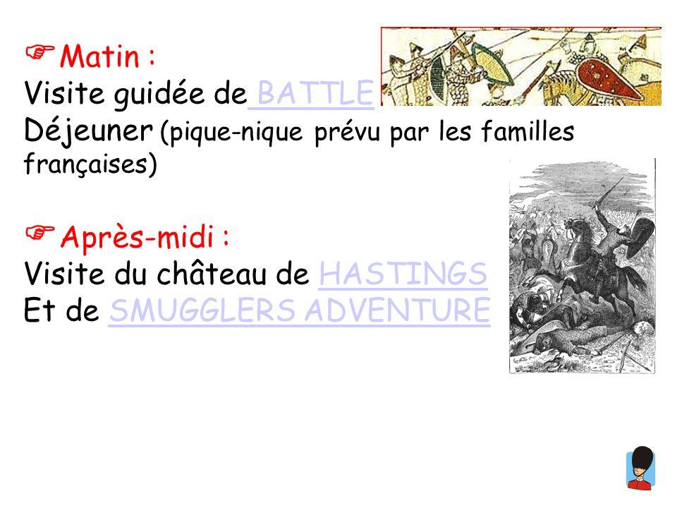 Matin : Visite guidée de BATTLE BATTLE Déjeuner (pique-nique prévu par les familles françaises) Après-midi : Visite du château de HASTINGSHASTINGS Et
