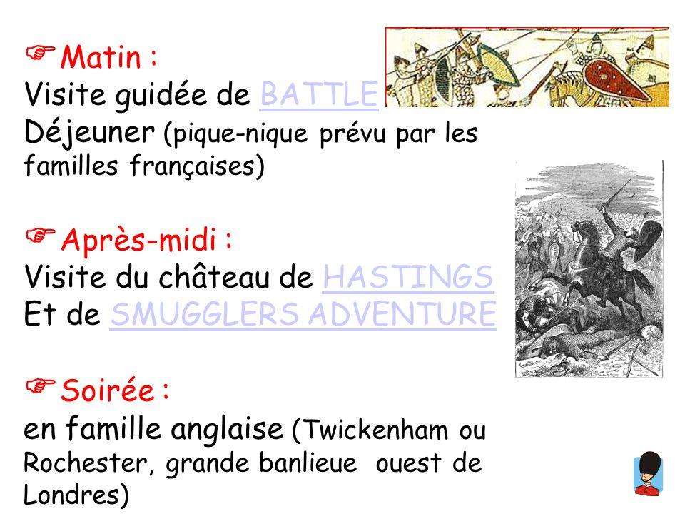 Matin : Visite guidée de BATTLEBATTLE Déjeuner (pique-nique prévu par les familles françaises) Après-midi : Visite du château de HASTINGSHASTINGS Et de SMUGGLERS ADVENTURESMUGGLERS ADVENTURE Soirée : en famille anglaise (Twickenham ou Rochester, grande banlieue ouest de Londres)