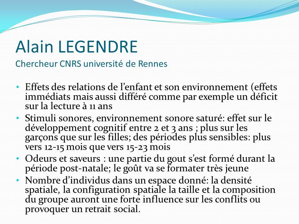Alain LEGENDRE Chercheur CNRS université de Rennes Effets des relations de lenfant et son environnement (effets immédiats mais aussi différé comme par
