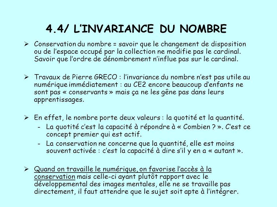 4.4/ LINVARIANCE DU NOMBRE Conservation du nombre = savoir que le changement de disposition ou de lespace occupé par la collection ne modifie pas le c