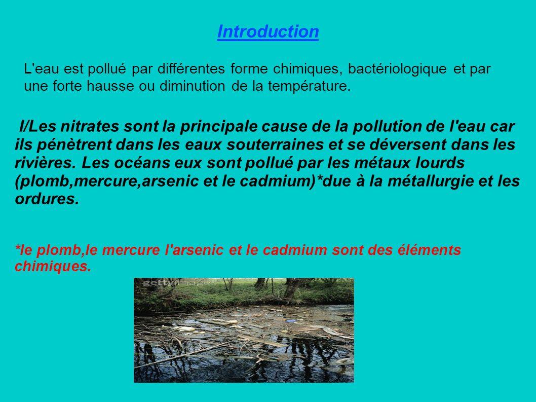 Introduction L'eau est pollué par différentes forme chimiques, bactériologique et par une forte hausse ou diminution de la température. I/Les nitrates