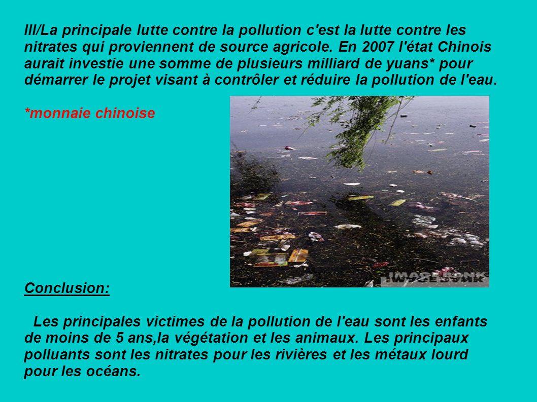 III/La principale lutte contre la pollution c'est la lutte contre les nitrates qui proviennent de source agricole. En 2007 l'état Chinois aurait inves