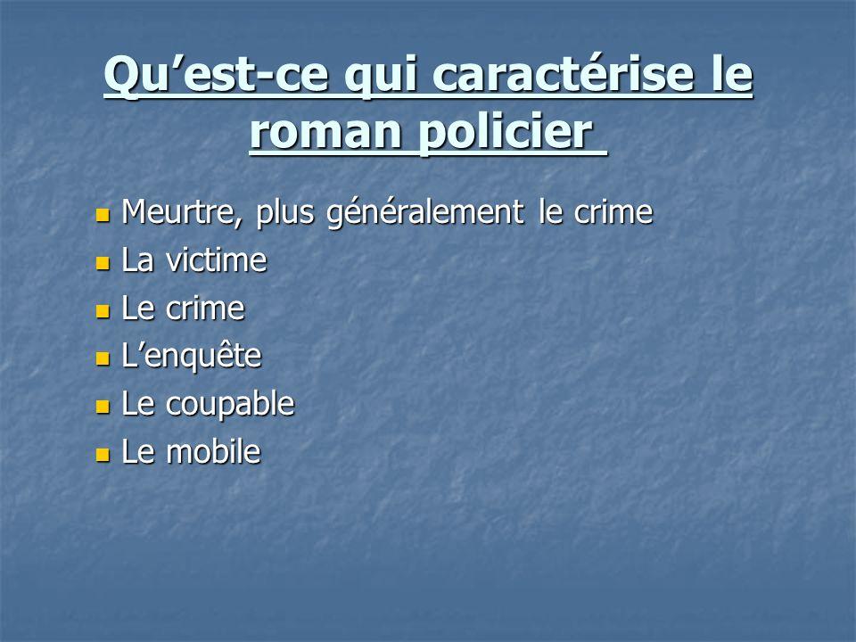 Quest-ce qui caractérise le roman policier Quest-ce qui caractérise le roman policier Meurtre, plus généralement le crime Meurtre, plus généralement l